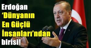 Erdoğan 'Dünyanın En Güçlü İnsanları'ndan birisi!