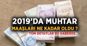 2019'da muhtar maaşları ne kadar oldu ?
