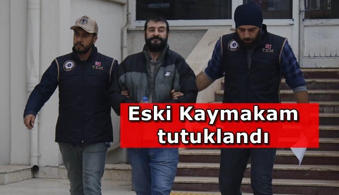 Eski Kaymakam tutuklandı