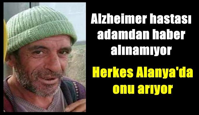 Alanya'da Alzheimer hastası adamdan haber alınamıyor