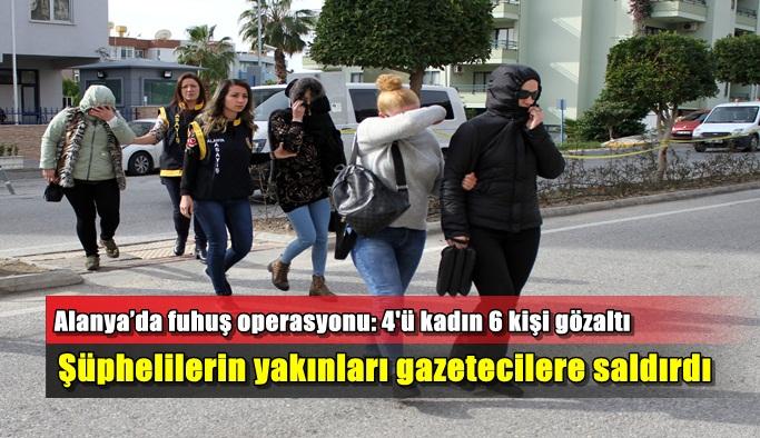 Alanya'da fuhuş operasyonu: 4'ü kadın 6 kişi gözaltı