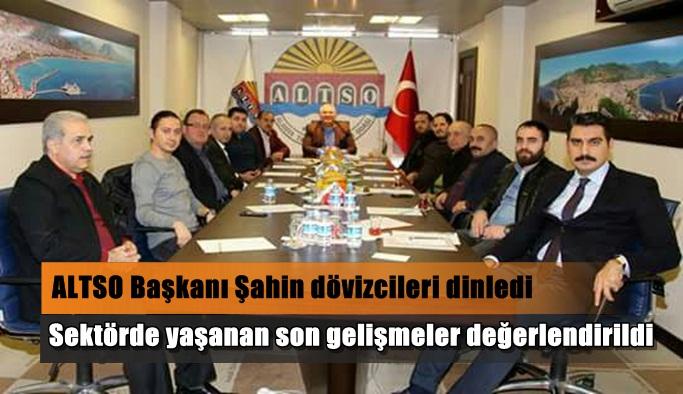 ALTSO Başkanı Şahin dövizcileri dinledi