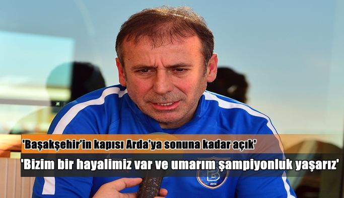 """""""Başakşehir'in kapısı Arda'ya sonuna kadar açık"""""""