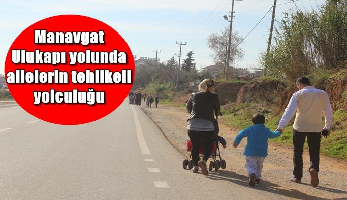 Manavgat-Ulukapı yolunda ailelerin tehlikeli yolculuğu
