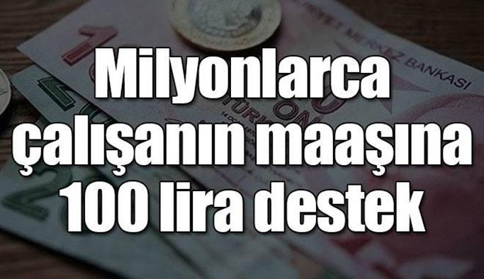 Milyonlarca çalışanın maaşına 100 lira destek!