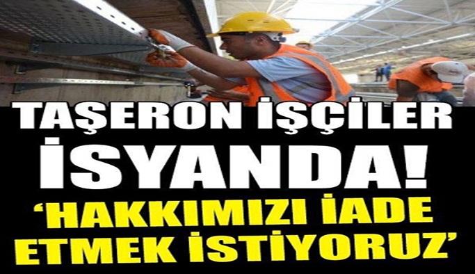 Taşeron işçiler isyanda! İade etmek istiyorlar