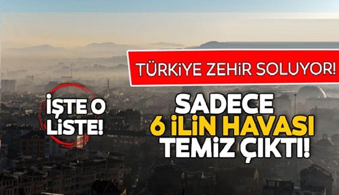 Türkiye zehir soluyor: Sadece 6 ilin havası temiz çıktı!