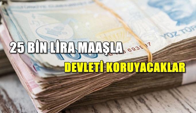 25 Bin Lira maaş ile devleti koruyacaklar