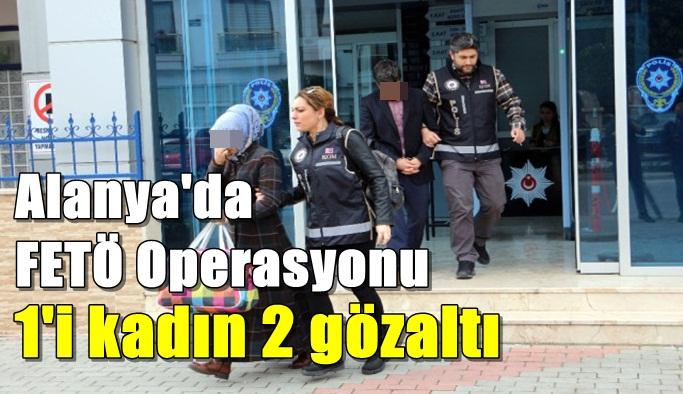 FETÖ Operasyonu'nun Alanya ayağında 3 gözaltı
