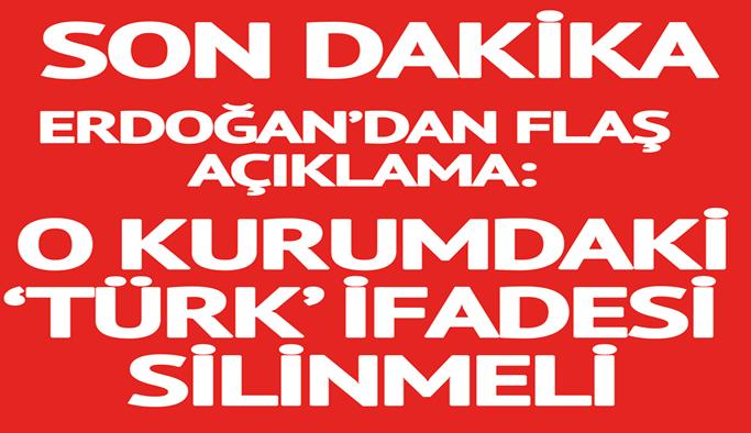 Erdoğan açıkladı: O kurumun ismi değişmeli
