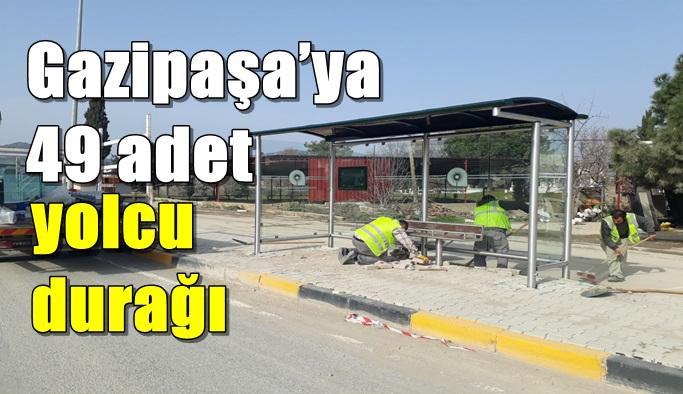 Gazipaşa'ya 49 adet yolcu durağı