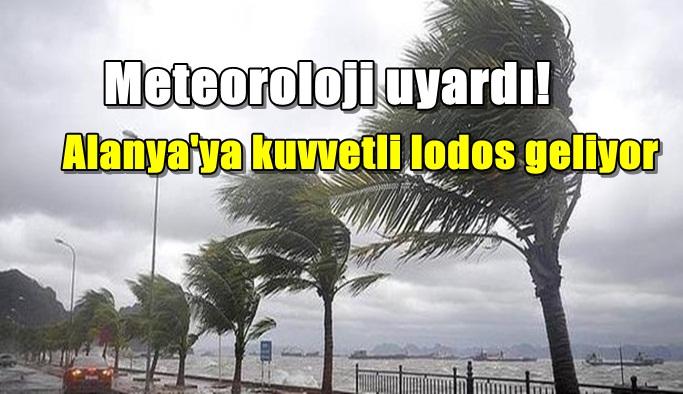 Meteoroloji'den Alanya'ya kuvvetli lodos uyarısı