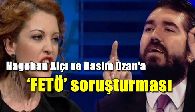 Nagehan Alçı ve Rasim Ozan'a 'FETÖ' soruşturması
