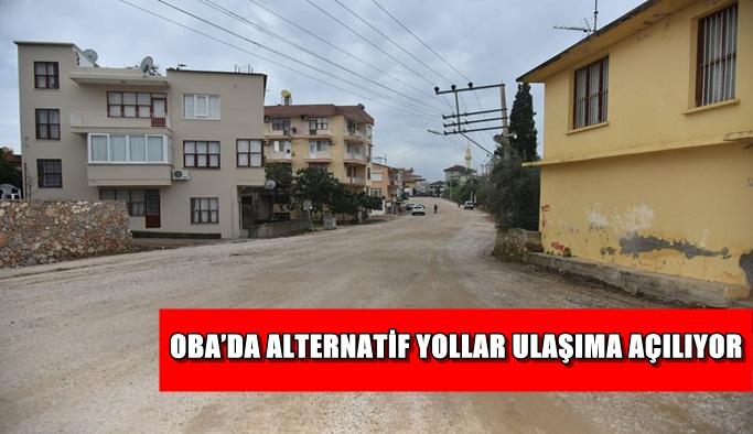 Oba'da alternatif yollar ulaşıma açılıyor