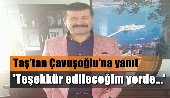Taş'tan Çavuşoğlu'na yanıt