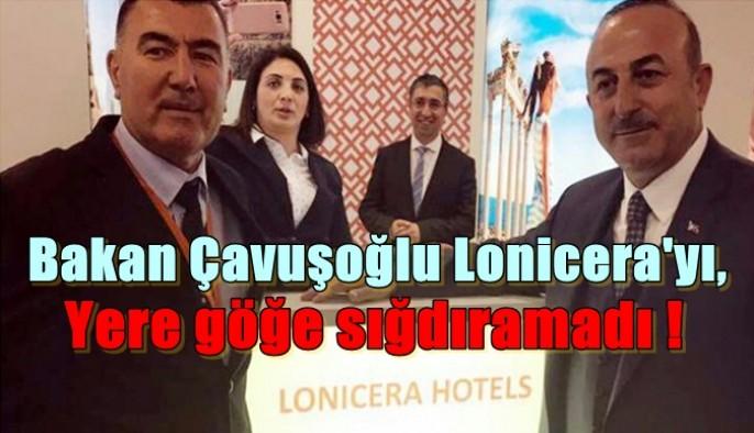 Bakan Çavuşoğlu Lonicera'yı, yere göğe sığdıramadı !