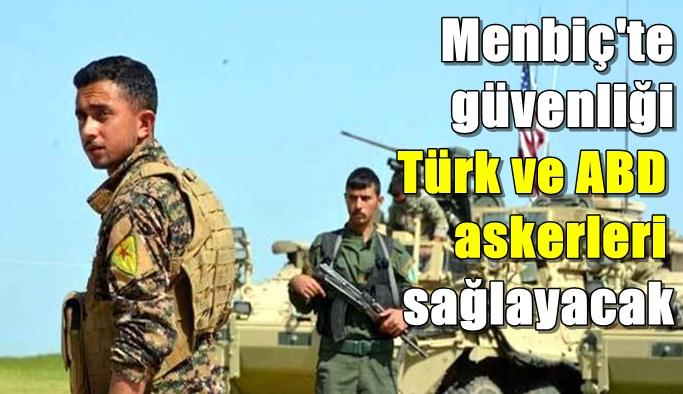 Menbiç'te güvenliği Türk ve ABD'li askerler sağlayacak