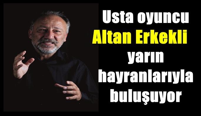 Usta oyuncu Altan Erkekli, yarın hayranlarıyla buluşuyor