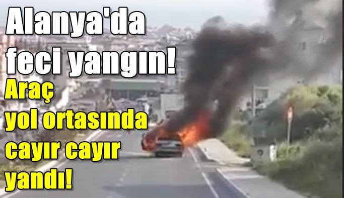 Alanya'da feci araç yangını!
