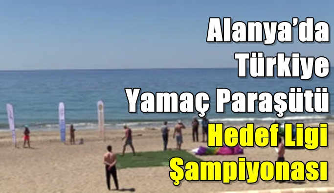 Alanya'da Türkiye Yamaç Paraşütü Hedef Ligi Şampiyonası