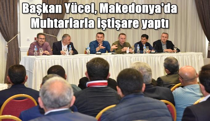 Başkan Yücel, Makedonya'da Muhtarlarla iştişare yaptı