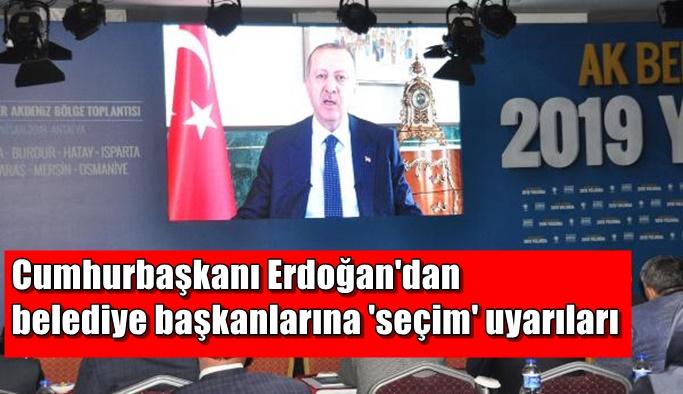 Cumhurbaşkanı Erdoğan'dan belediye başkanlarına 'seçim' uyarıları