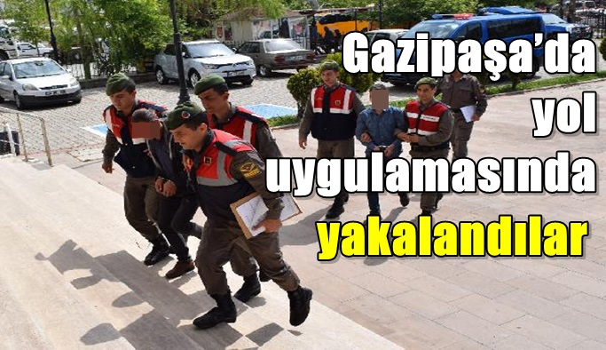 Gazipaşa'da yol uygulamasında yakalandılar