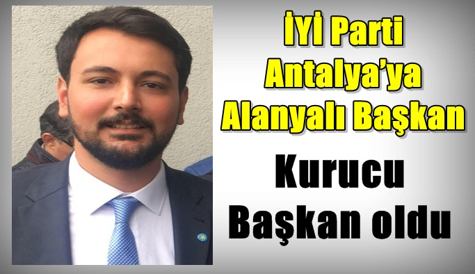 İYİ Parti Antalya'ya Alanyalı Başkan