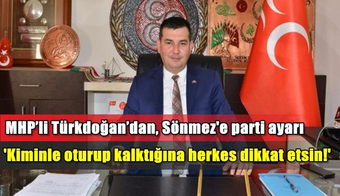 MHP'li Türkdoğan'dan, Sönmez'e parti ayarı