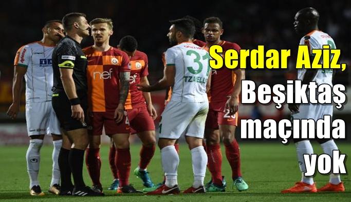 Serdar Aziz, Beşiktaş maçında yok