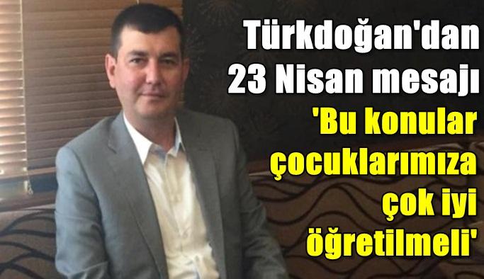 Türkdoğan'dan 23 Nisan mesajı