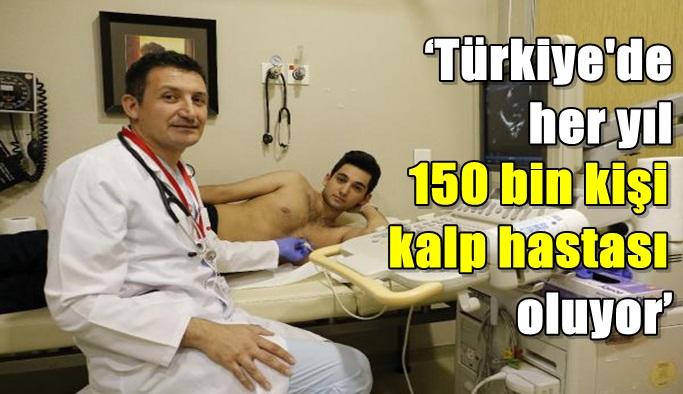 'Türkiye'de her yıl 150 bin kişi kalp hastası oluyor'