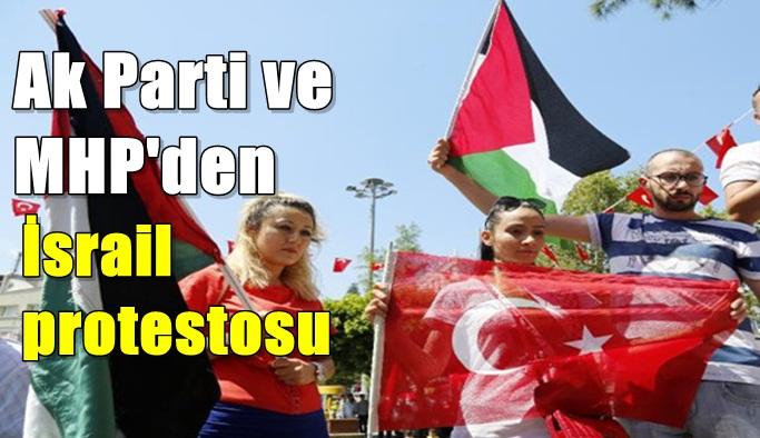 Ak Parti ve MHP'den İsrail protestosu