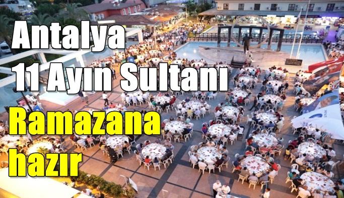 Antalya 11 Ayın Sultanı Ramazana hazır