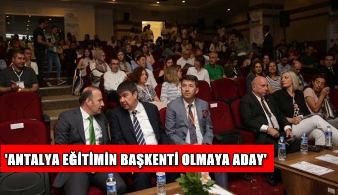 'Antalya eğitimin başkenti olmaya aday'