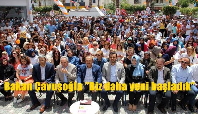 Bakan Çavuşoğlu''Biz daha yeni başladık''