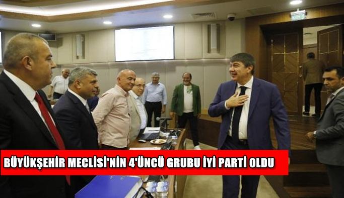 Büyükşehir Meclisi'nin 4'üncü grubu İYİ Parti oldu