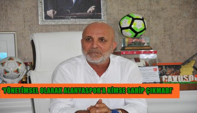 Çavuşoğlu'nun haklı isyanı; Yönetimsel olarak Alanyaspor'a kimse sahip çıkmadı
