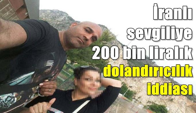 İranlı sevgiliye 200 bin liralık dolandırıcılık iddiası