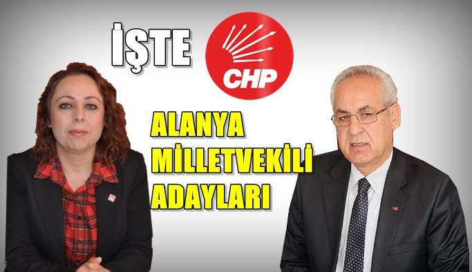 İşte CHP'nin Alanya Milletvekili adayları!