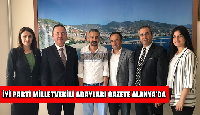 İYİ Parti Milletvekili adayları Gazete Alanya'da