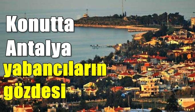 Konutta Antalya yabancıların gözdesi