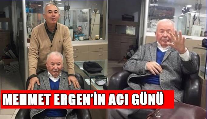 Mehmet Ergen'in acı günü