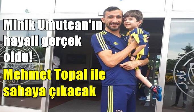Minik Umutcan'ın hayali gerçek oldu! Mehmet Topal ile sahaya çıkacak