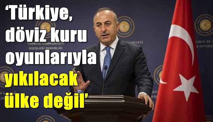 'Türkiye, döviz kuru oyunlarıyla yıkılacak ülke değil'