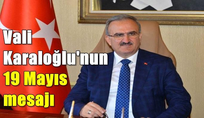 Vali Karaloğlu'nun 19 Mayıs mesajı