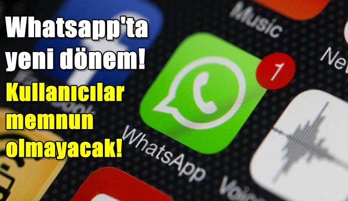 Whatsapp'ta yeni dönem! Kullanıcılar hiç memnun olmayacak!