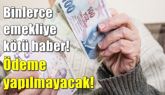 Binlerce emekliye kötü haber! Ödeme sadece…