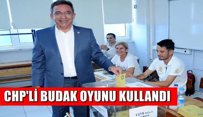 CHP Genel Başkan Yardımcısı Budak oyunu kullandı