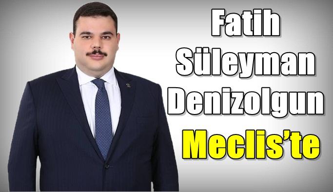 Fatih Süleyman Denizolgun Meclis'te